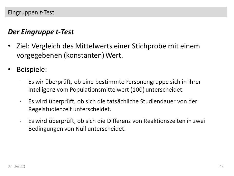 Eingruppen t-Test Der Eingruppe t-Test. Ziel: Vergleich des Mittelwerts einer Stichprobe mit einem vorgegebenen (konstanten) Wert.