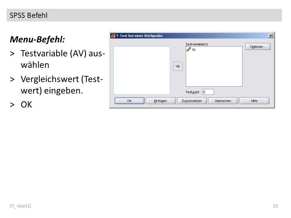 Testvariable (AV) aus- wählen Vergleichswert (Test- wert) eingeben. OK