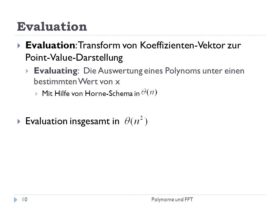 Evaluation Evaluation: Transform von Koeffizienten-Vektor zur Point-Value-Darstellung.
