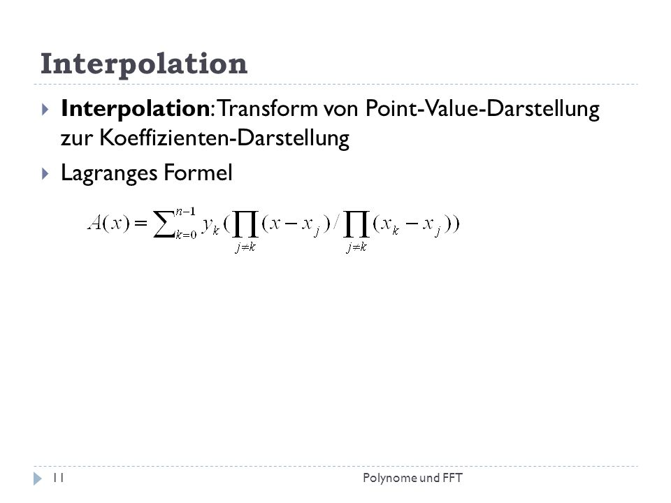 Interpolation Interpolation: Transform von Point-Value-Darstellung zur Koeffizienten-Darstellung. Lagranges Formel.