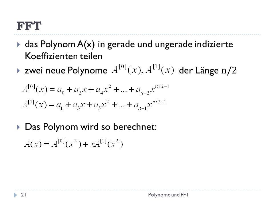 FFT das Polynom A(x) in gerade und ungerade indizierte Koeffizienten teilen. zwei neue Polynome der Länge n/2.