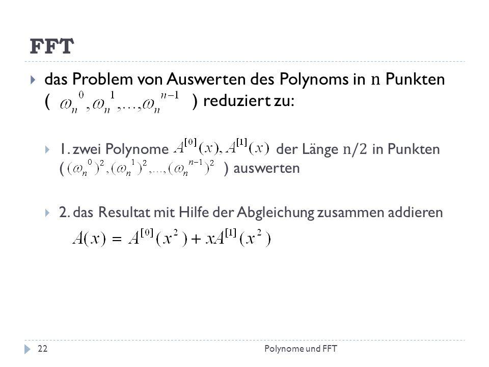 FFT das Problem von Auswerten des Polynoms in n Punkten ( ) reduziert zu:
