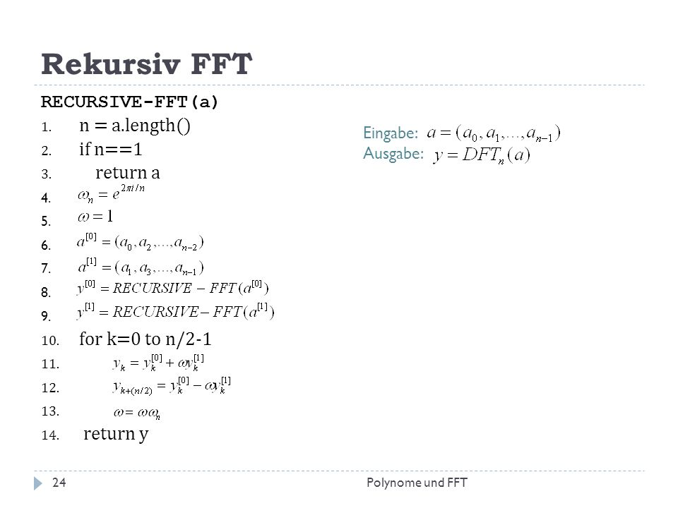 Rekursiv FFT RECURSIVE-FFT(a) n = a.length() if n==1 return a