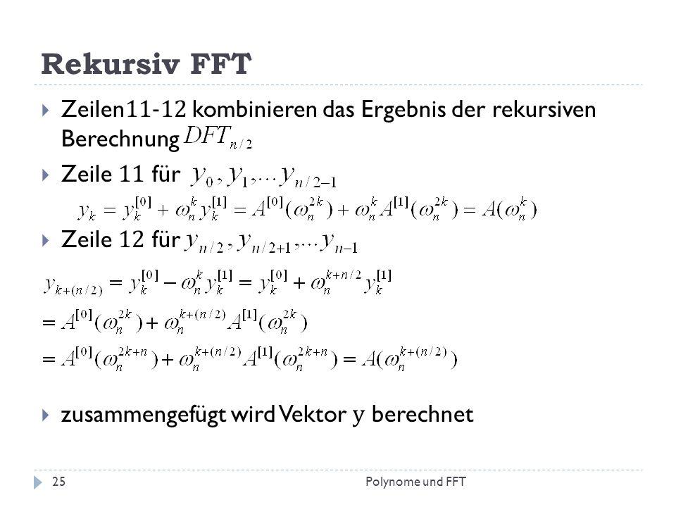 Rekursiv FFT Zeilen11-12 kombinieren das Ergebnis der rekursiven Berechnung. Zeile 11 für. Zeile 12 für.