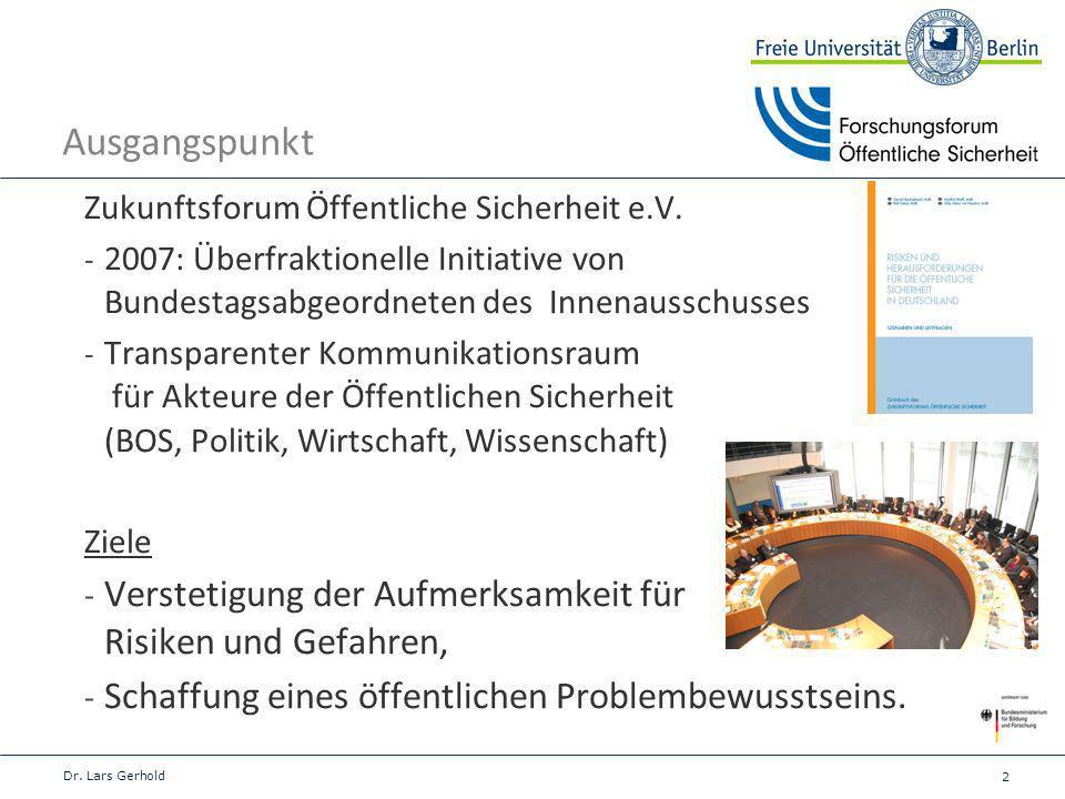 Ausgangspunkt Zukunftsforum Öffentliche Sicherheit e.V. 2007: Überfraktionelle Initiative von Bundestagsabgeordneten des Innenausschusses.