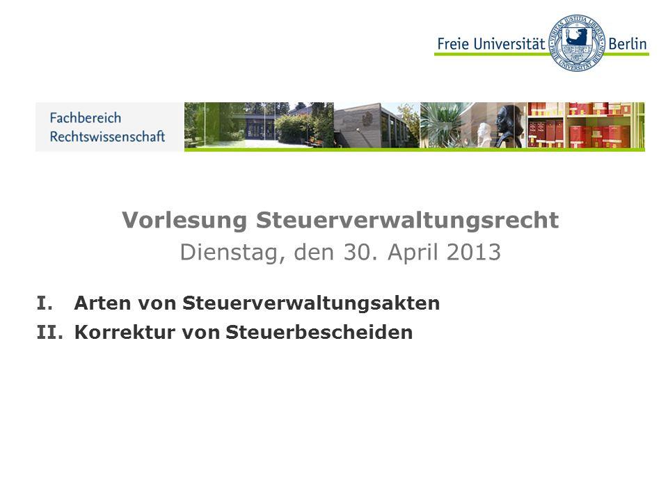 Vorlesung Steuerverwaltungsrecht Dienstag, den 30. April 2013