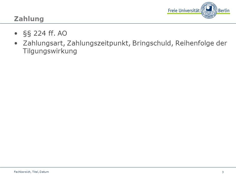 Zahlung §§ 224 ff. AO. Zahlungsart, Zahlungszeitpunkt, Bringschuld, Reihenfolge der Tilgungswirkung.