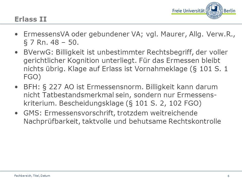 Erlass II ErmessensVA oder gebundener VA; vgl. Maurer, Allg. Verw.R., § 7 Rn. 48 – 50.