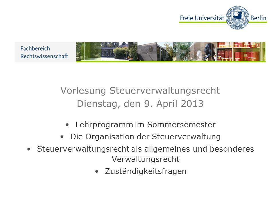 Vorlesung Steuerverwaltungsrecht Dienstag, den 9. April 2013