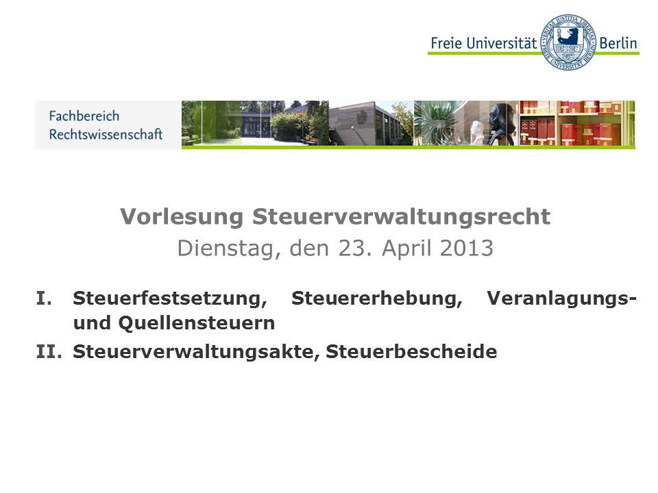 Vorlesung Steuerverwaltungsrecht Dienstag, den 23. April 2013