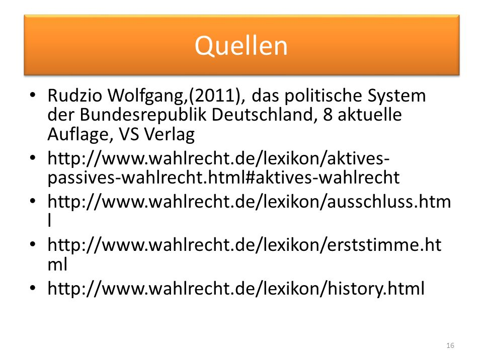 Quellen Rudzio Wolfgang,(2011), das politische System der Bundesrepublik Deutschland, 8 aktuelle Auflage, VS Verlag.