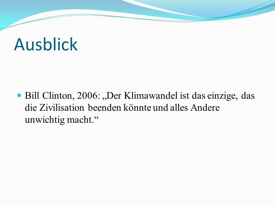 """Ausblick Bill Clinton, 2006: """"Der Klimawandel ist das einzige, das die Zivilisation beenden könnte und alles Andere unwichtig macht."""