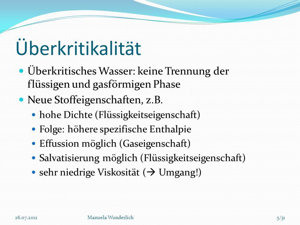 Überkritikalität Überkritisches Wasser: keine Trennung der flüssigen und gasförmigen Phase. Neue Stoffeigenschaften, z.B.