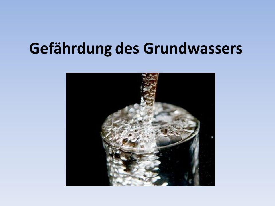 Gefährdung des Grundwassers