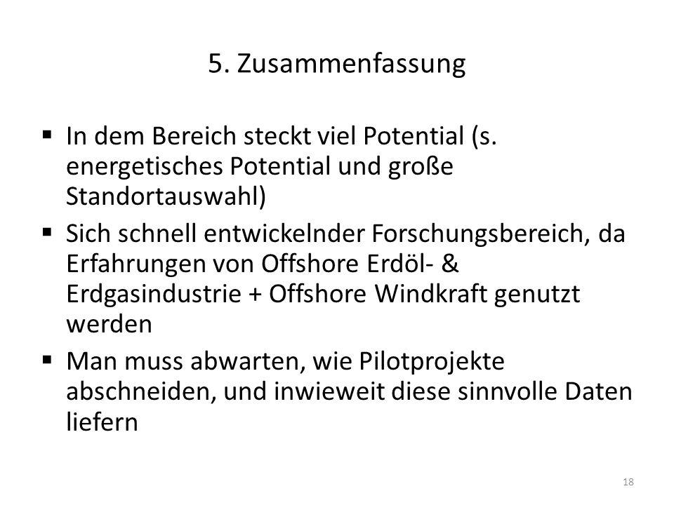 5. Zusammenfassung In dem Bereich steckt viel Potential (s. energetisches Potential und große Standortauswahl)