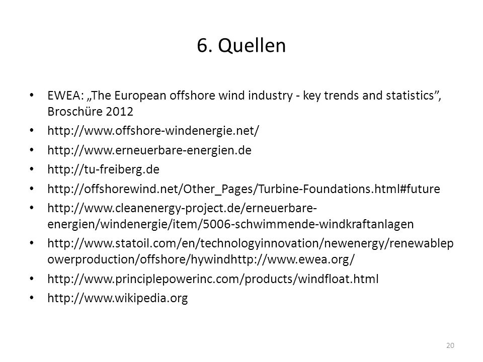 "6. Quellen EWEA: ""The European offshore wind industry - key trends and statistics , Broschüre 2012."