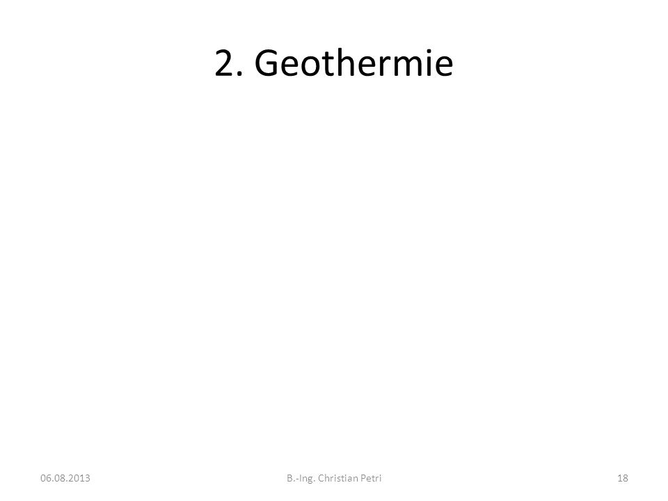 2. Geothermie 06.08.2013 B.-Ing. Christian Petri