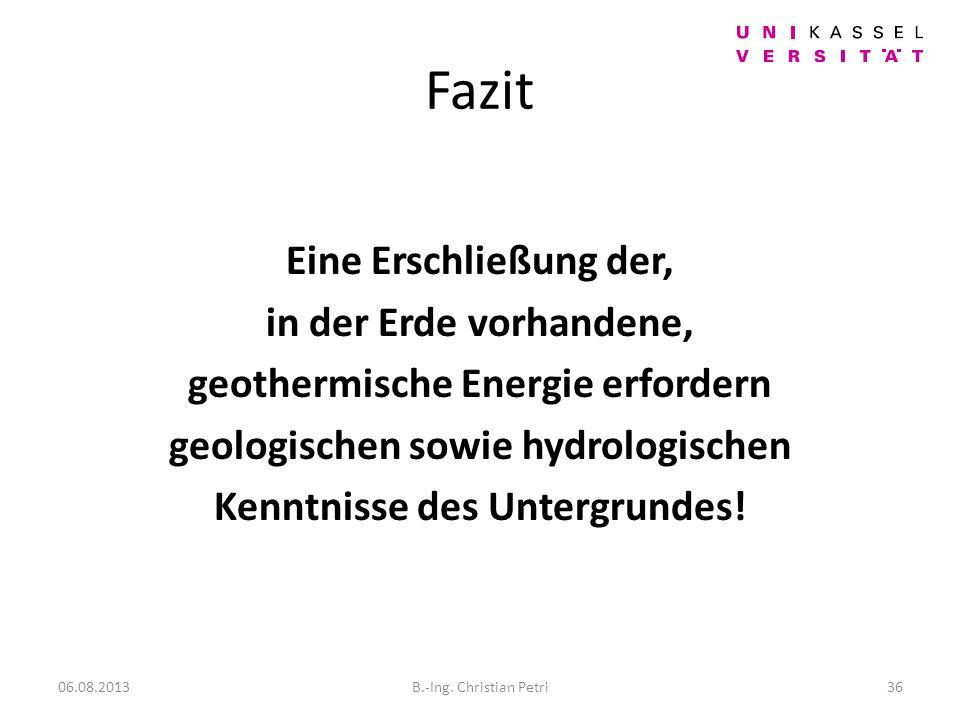 Fazit Eine Erschließung der, in der Erde vorhandene, geothermische Energie erfordern geologischen sowie hydrologischen Kenntnisse des Untergrundes!