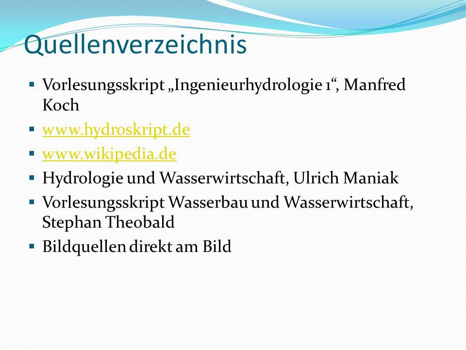 "Quellenverzeichnis Vorlesungsskript ""Ingenieurhydrologie 1 , Manfred Koch. www.hydroskript.de. www.wikipedia.de."