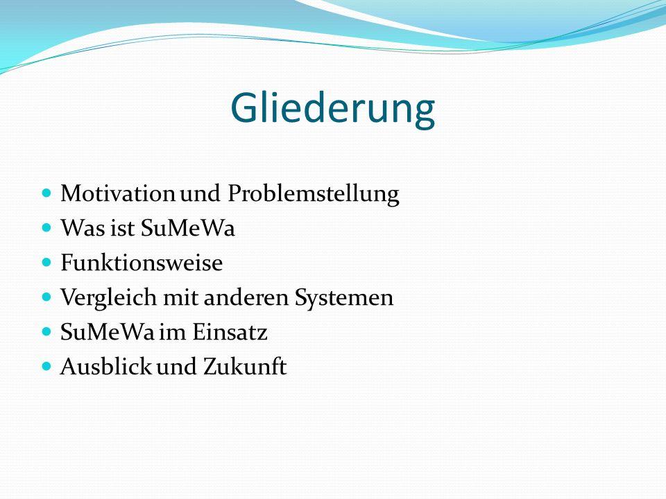 Gliederung Motivation und Problemstellung Was ist SuMeWa