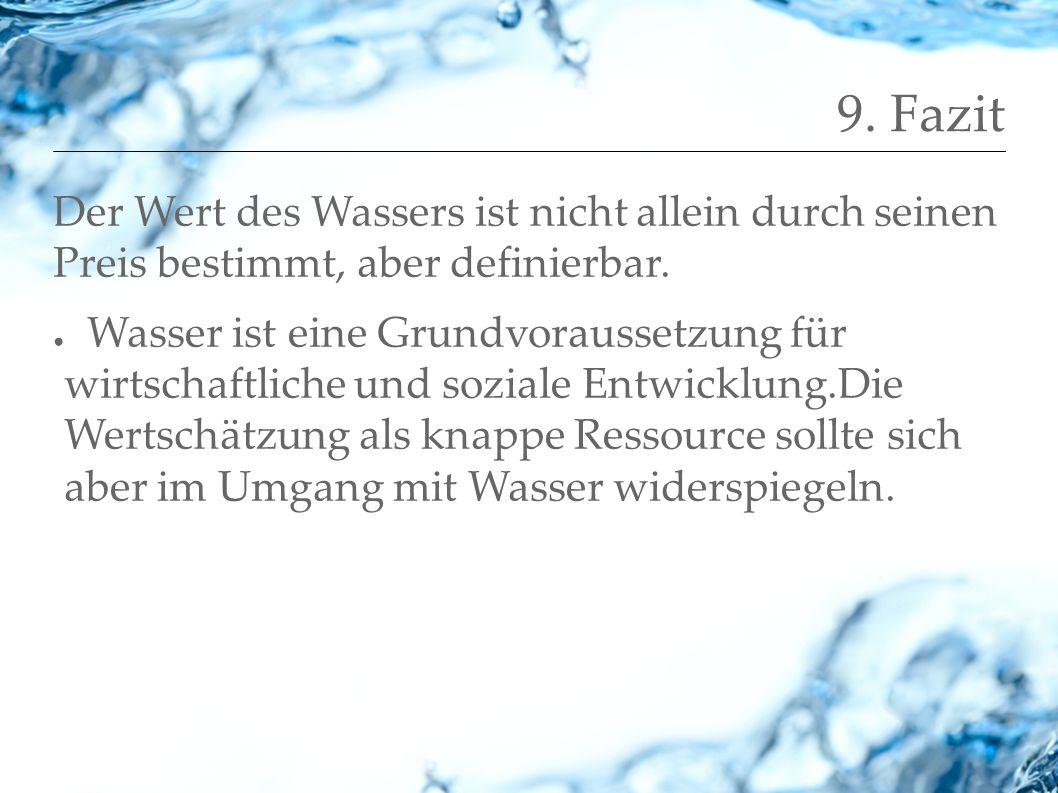9. Fazit Der Wert des Wassers ist nicht allein durch seinen Preis bestimmt, aber definierbar.