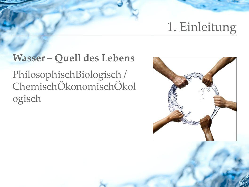 1. Einleitung Wasser – Quell des Lebens
