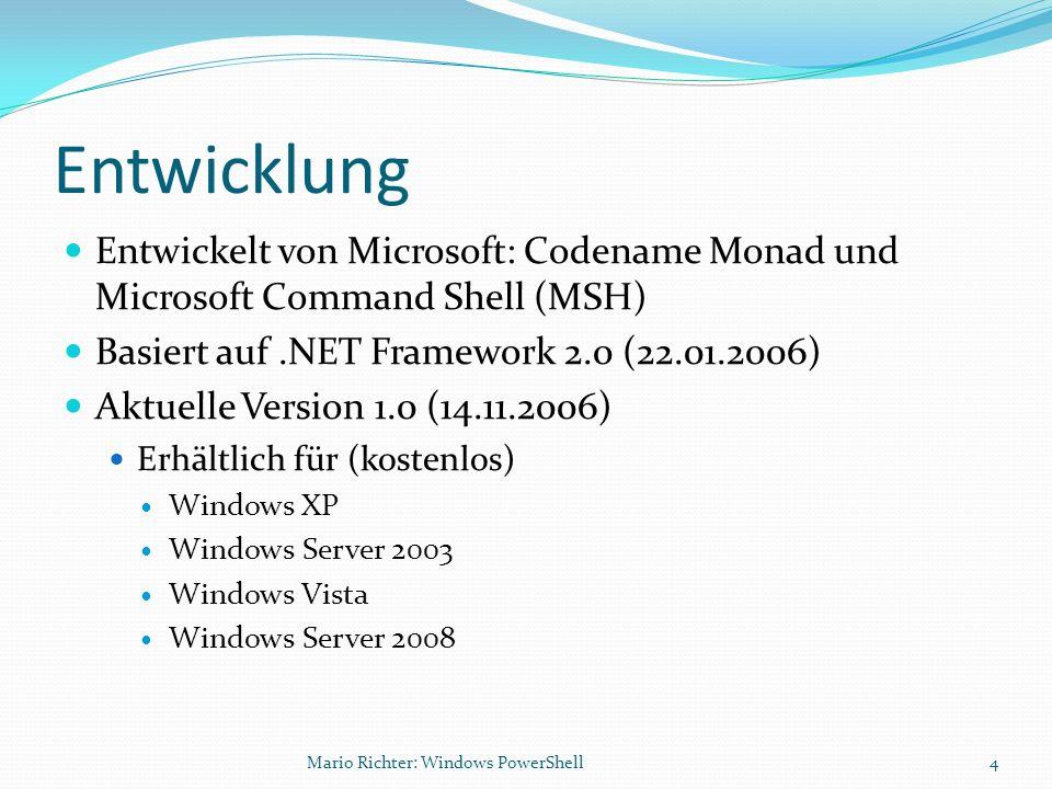 Entwicklung Entwickelt von Microsoft: Codename Monad und Microsoft Command Shell (MSH) Basiert auf .NET Framework 2.0 (22.01.2006)