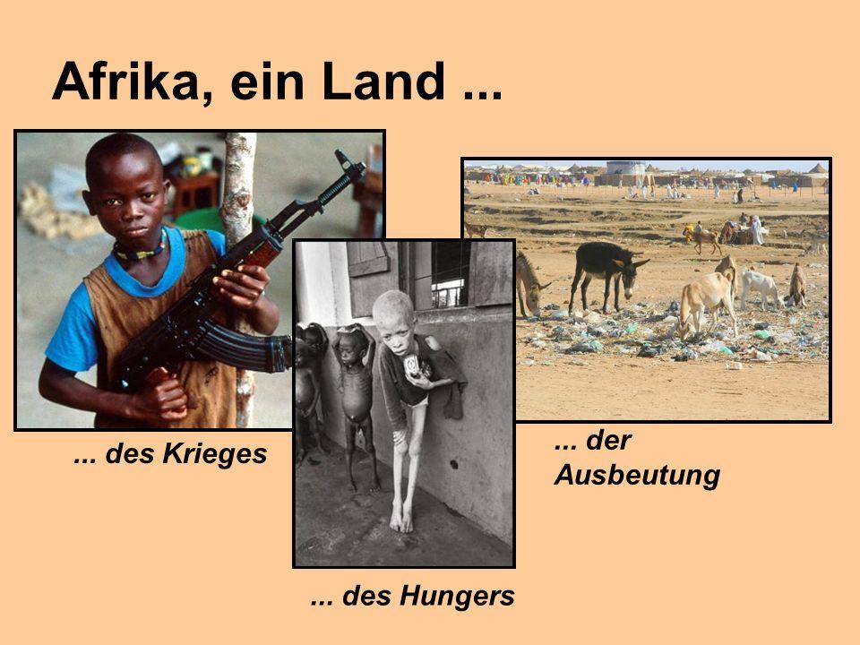 Afrika, ein Land ... ... der Ausbeutung ... des Krieges
