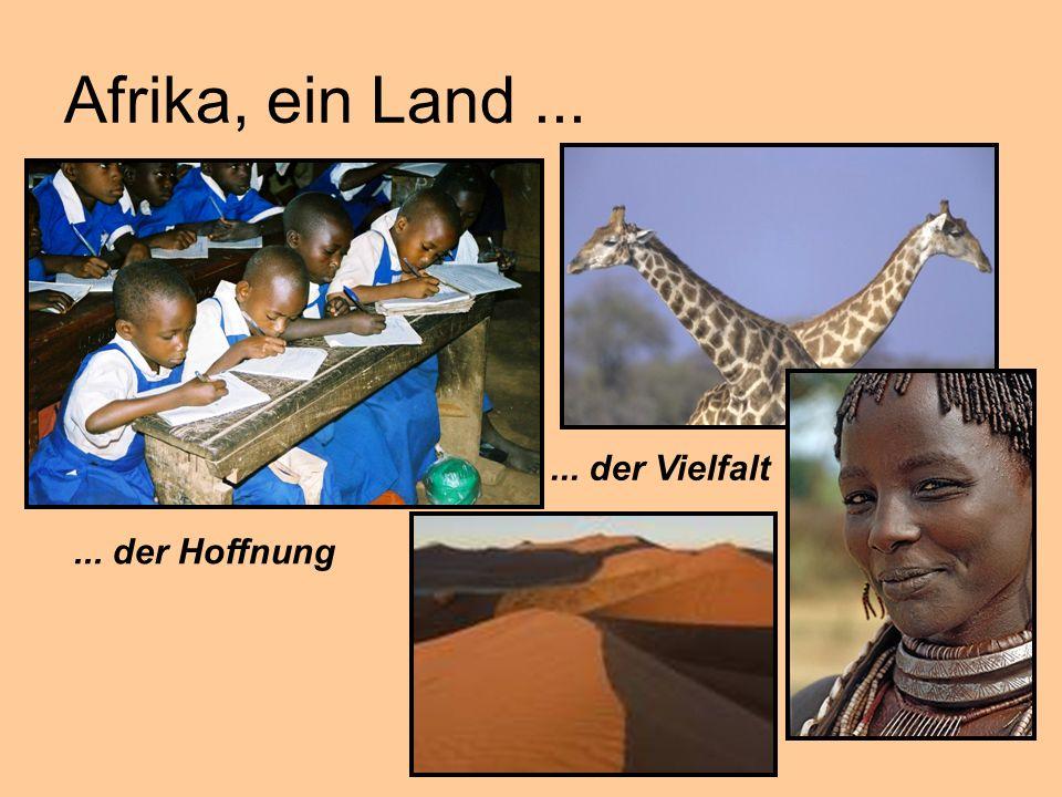 Afrika, ein Land ... ... der Vielfalt ... der Hoffnung