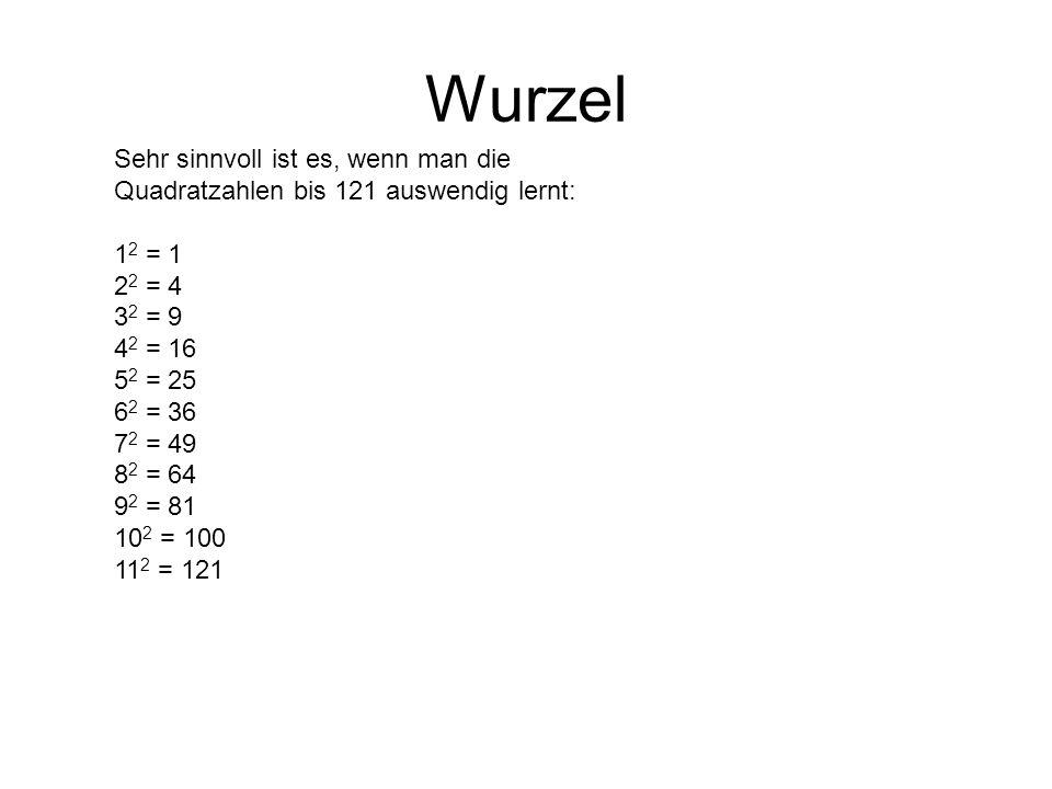 Wurzel Sehr sinnvoll ist es, wenn man die Quadratzahlen bis 121 auswendig lernt: 12 = 1. 22 = 4. 32 = 9.