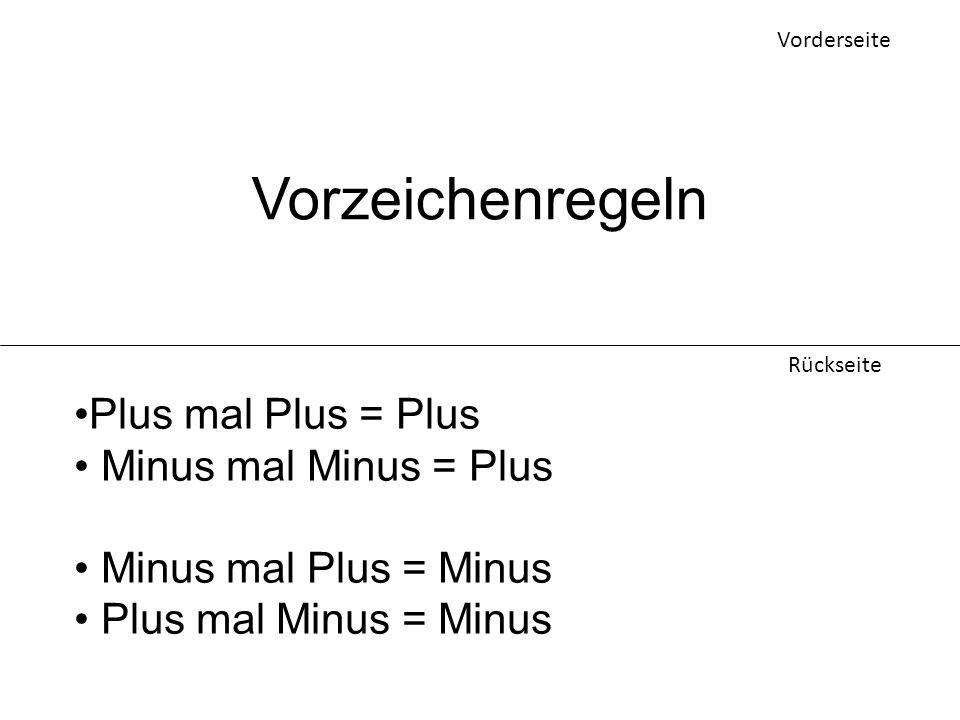 Vorzeichenregeln Plus mal Plus = Plus Minus mal Minus = Plus