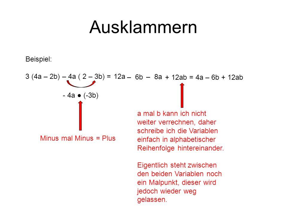 Ausklammern Beispiel: 3 (4a – 2b) – 4a ( 2 – 3b) = 12a – 6b – 8a