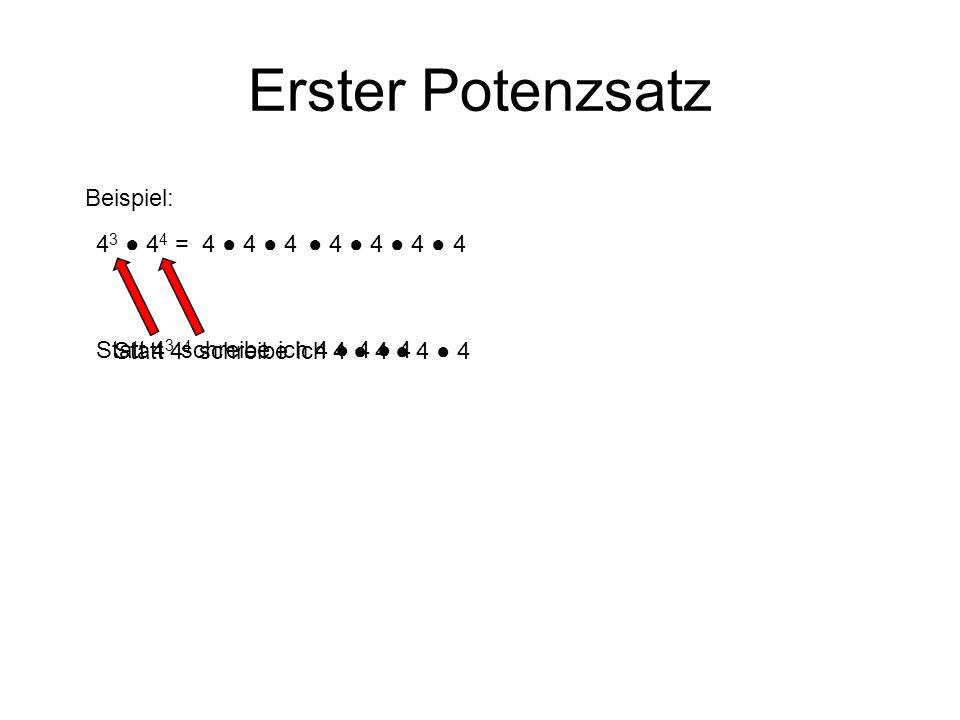 Erster Potenzsatz Beispiel: 43 ● 44 = 4 ● 4 ● 4 ● 4 ● 4 ● 4 ● 4
