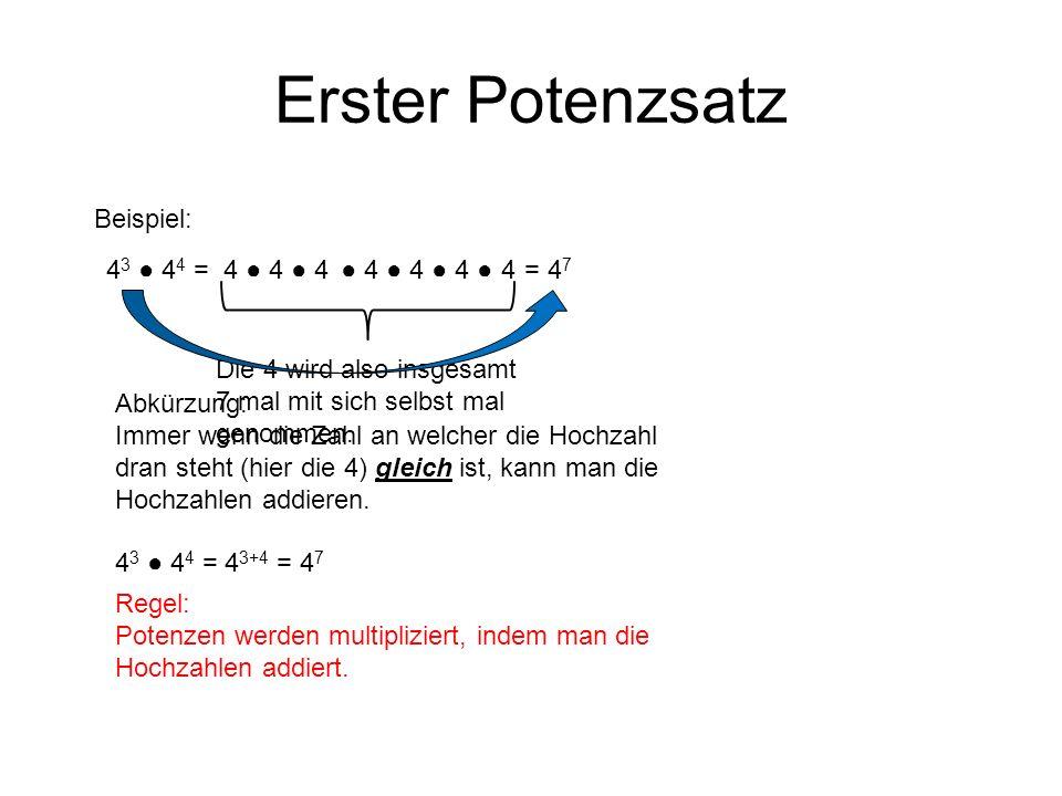 Erster Potenzsatz Beispiel: 43 ● 44 = 4 ● 4 ● 4 ● 4 ● 4 ● 4 ● 4 = 47