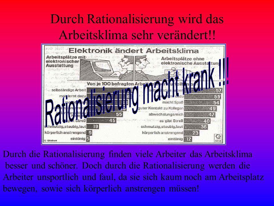 Durch Rationalisierung wird das Arbeitsklima sehr verändert!!