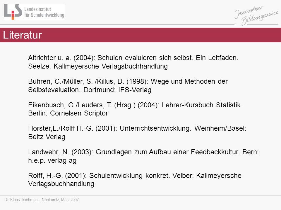 Literatur Altrichter u. a. (2004): Schulen evaluieren sich selbst. Ein Leitfaden. Seelze: Kallmeyersche Verlagsbuchhandlung.