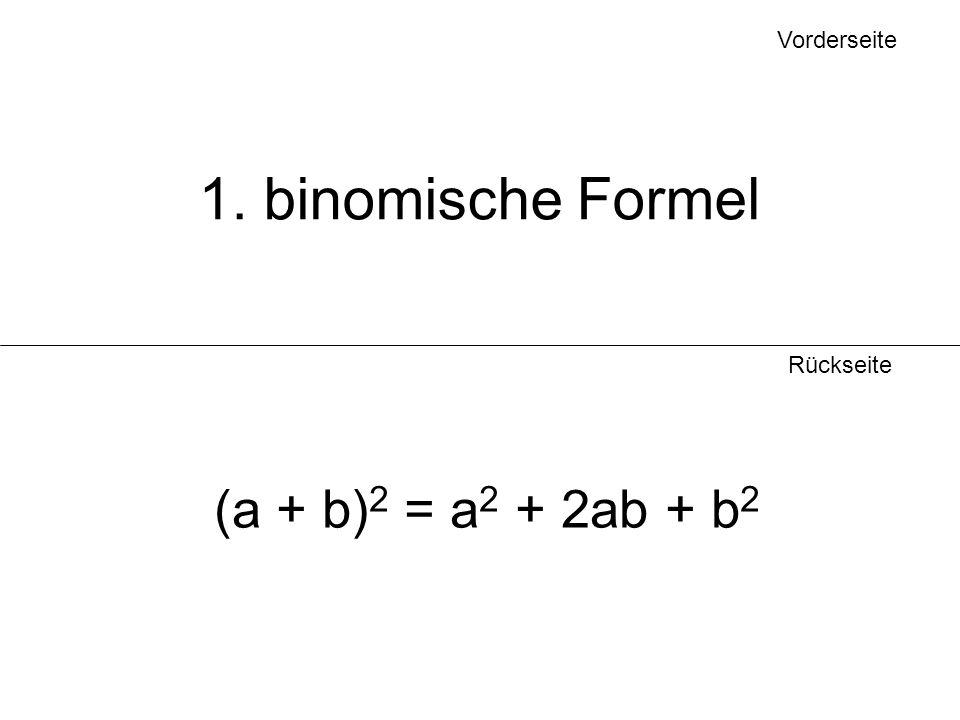 Vorderseite 1. binomische Formel Rückseite (a + b)2 = a2 + 2ab + b2