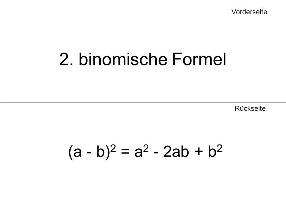 Vorderseite 2. binomische Formel Rückseite (a - b)2 = a2 - 2ab + b2