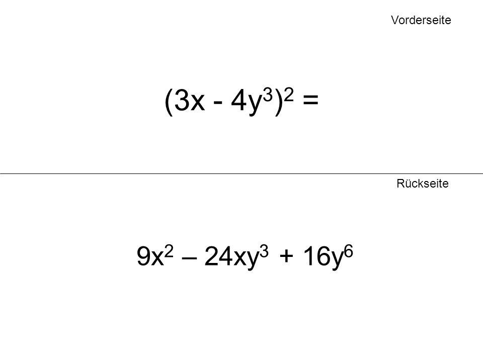 Vorderseite (3x - 4y3)2 = Rückseite 9x2 – 24xy3 + 16y6