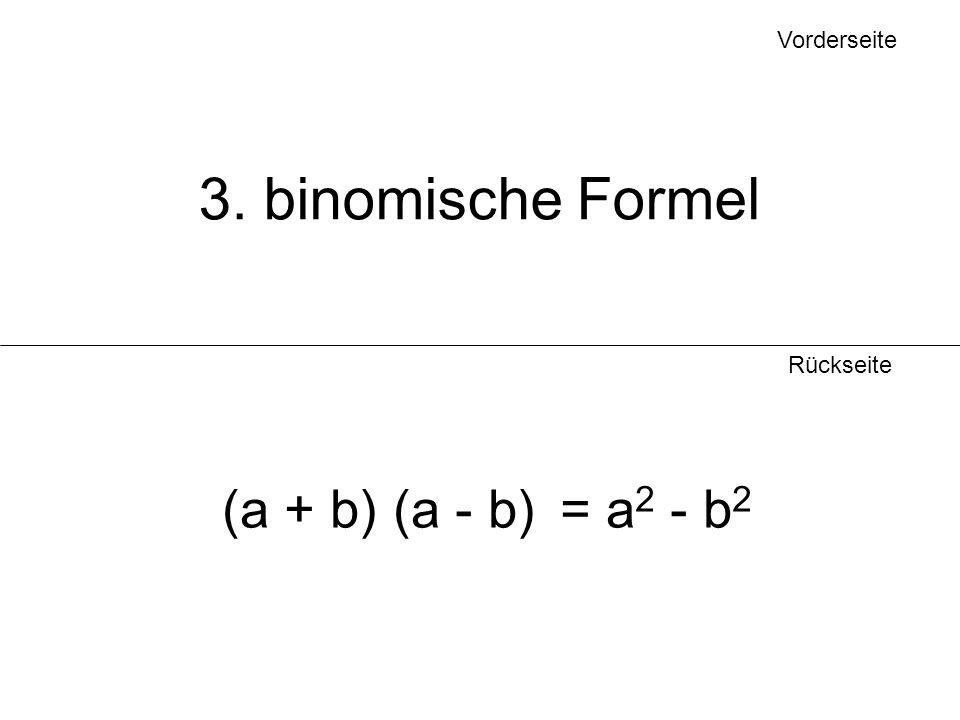 Vorderseite 3. binomische Formel Rückseite (a + b) (a - b) = a2 - b2
