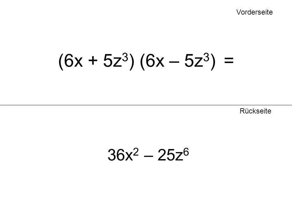 Vorderseite (6x + 5z3) (6x – 5z3) = Rückseite 36x2 – 25z6
