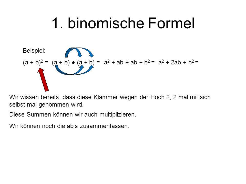 1. binomische Formel Beispiel: (a + b)2 = (a + b) ● (a + b) =