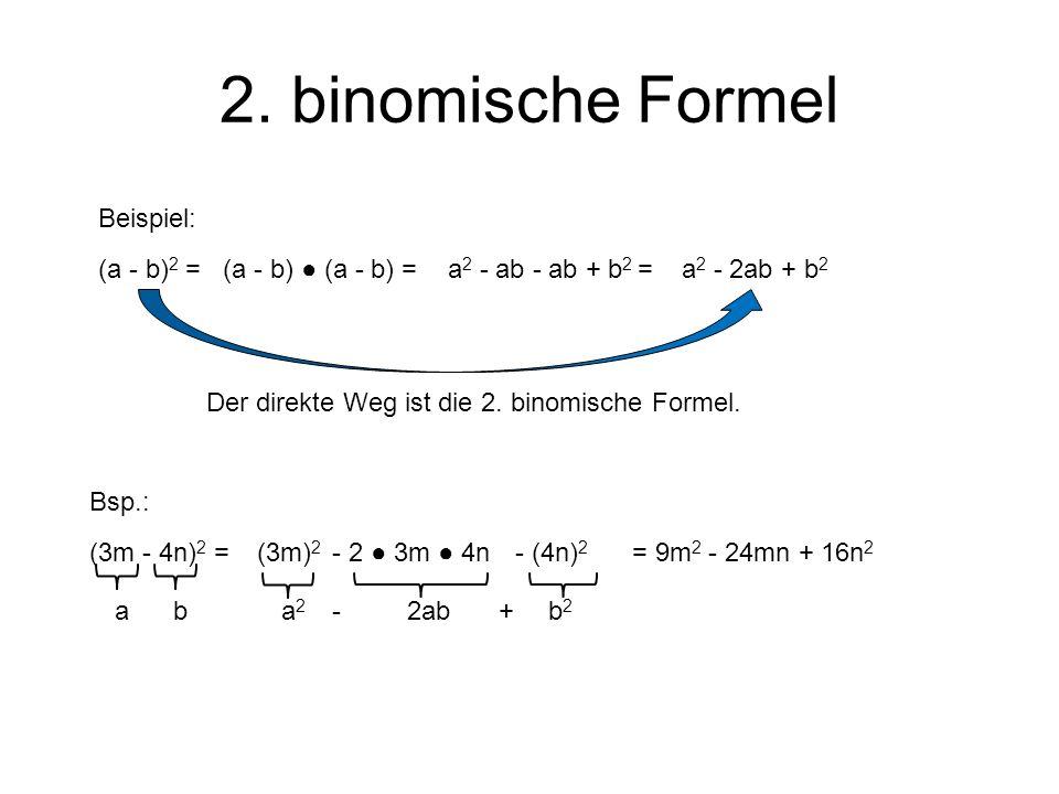 2. binomische Formel Beispiel: (a - b)2 = (a - b) ● (a - b) =