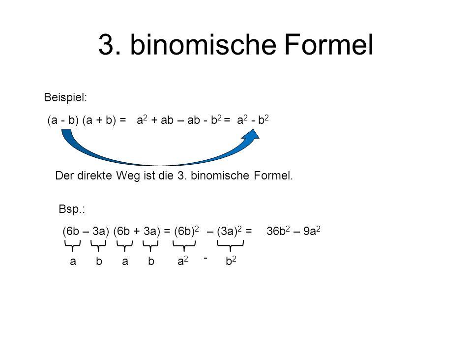3. binomische Formel Beispiel: (a - b) (a + b) = a2 + ab – ab - b2 =