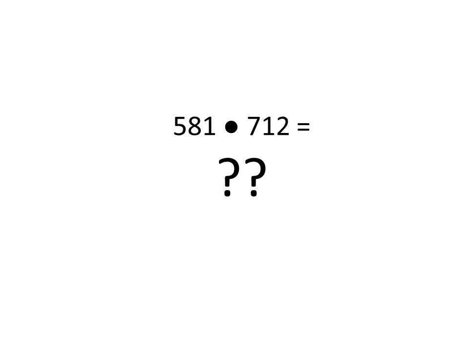 581 ● 712 =