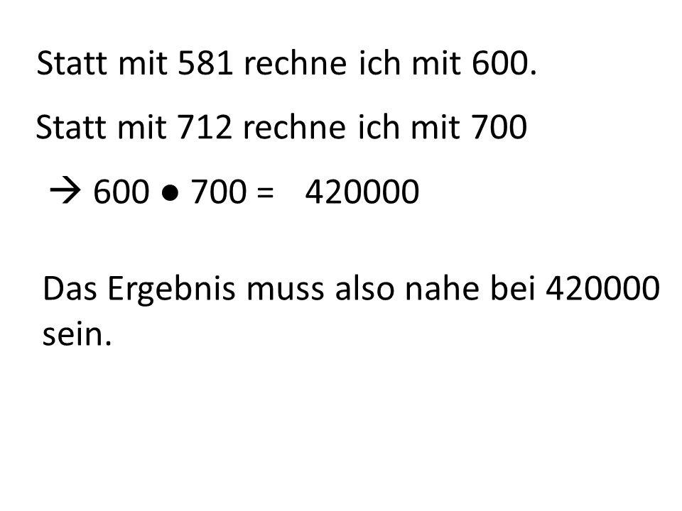 Statt mit 581 rechne ich mit 600.