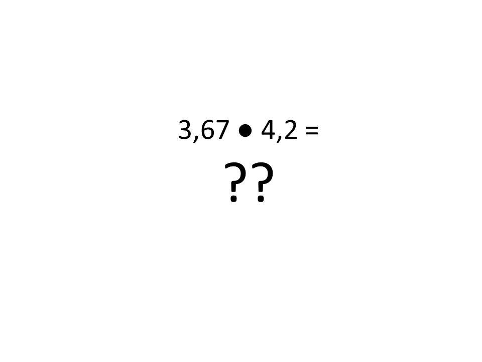 3,67 ● 4,2 =
