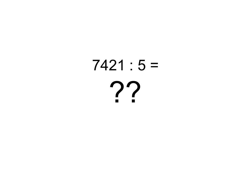 7421 : 5 =