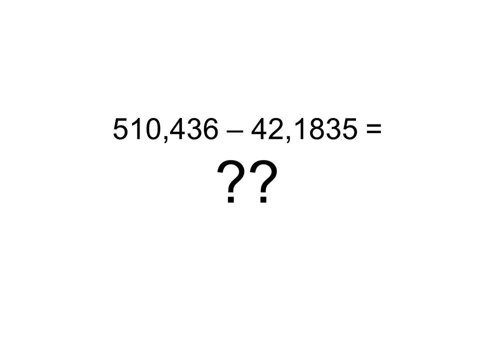 510,436 – 42,1835 =