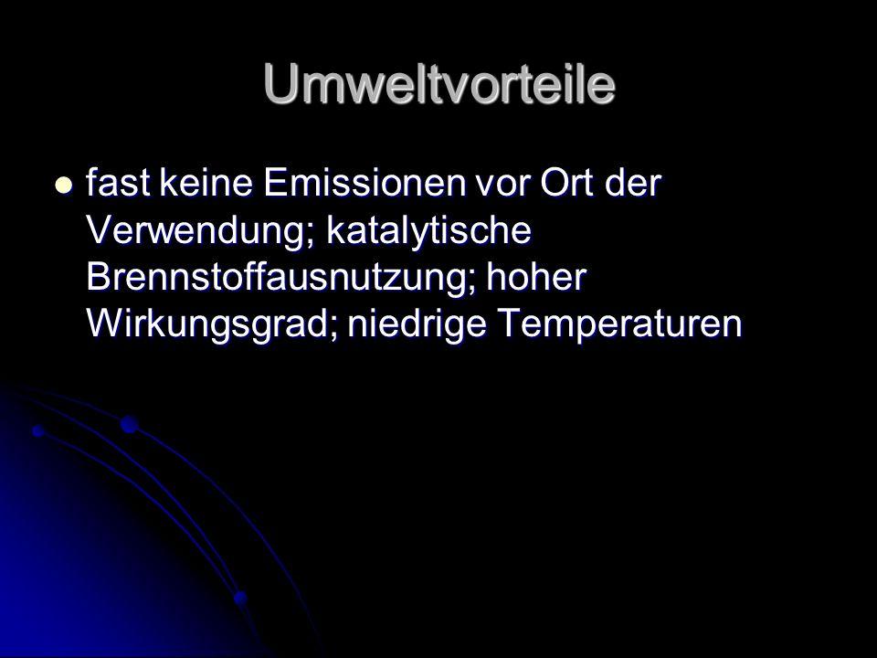Umweltvorteile fast keine Emissionen vor Ort der Verwendung; katalytische Brennstoffausnutzung; hoher Wirkungsgrad; niedrige Temperaturen.